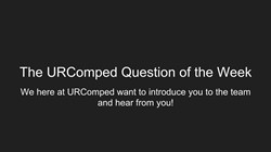 URComped's First Question of the Week!