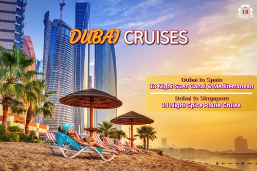 Dubai Cruises - Repositioning (Spain) and Far East (Singapore) Cruise!